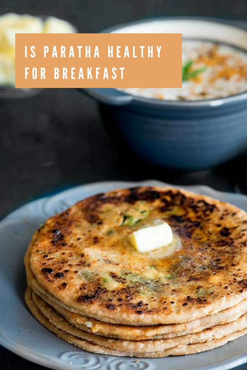 Tips to make healthy Paratha (stuffed flatbread ) and why paratha can be a healthy breakfast option.